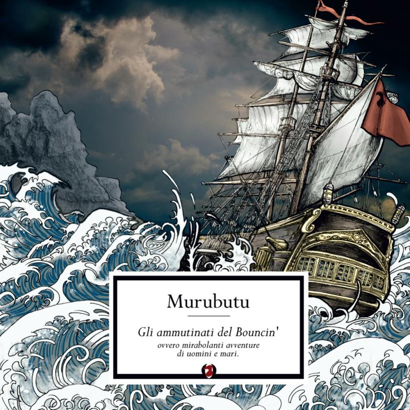 Murubutu - Gli Ammutinati Del Bouncin' Ovvero Mirabolanti Avventure Di Uomini e Mari