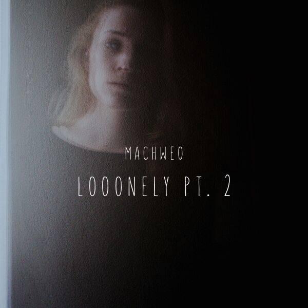 Machweo - Looonely PT.2